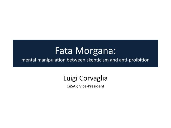 Fata morgana mental manipulation between skepticism and anti proibition