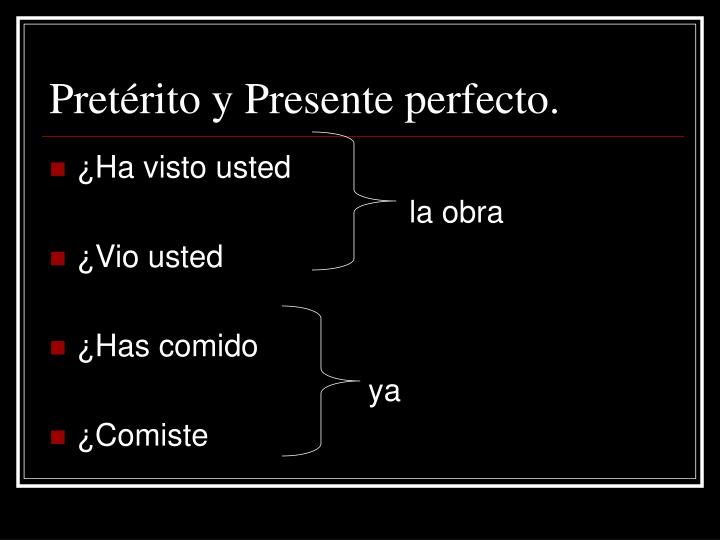 Pretérito y Presente perfecto.