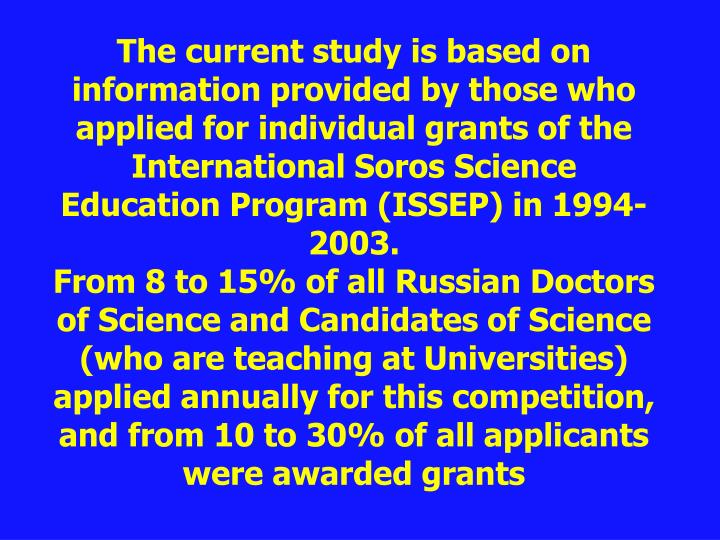 The current study is based on information provided by those who applied for individual grants of the...