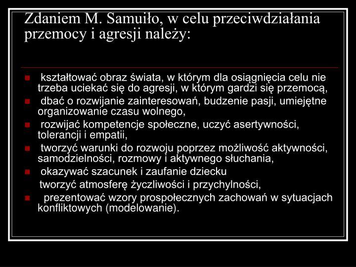 Zdaniem M. Samuio, w celu przeciwdziaania przemocy i agresji naley:
