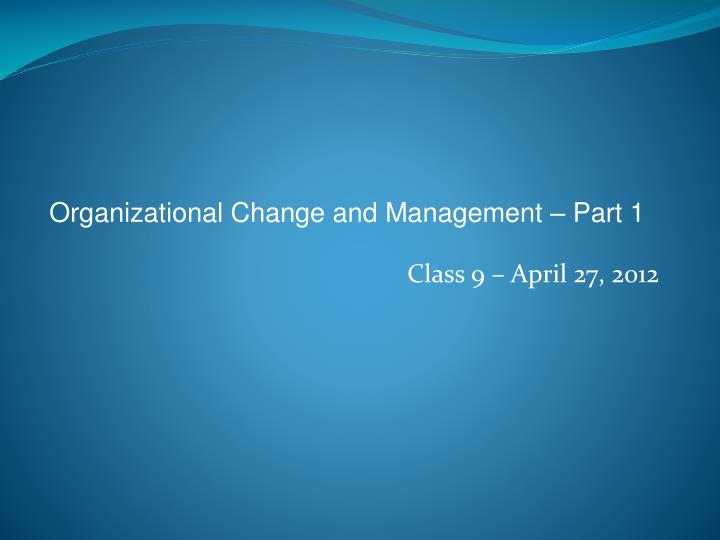 Organizational Change and Management – Part 1