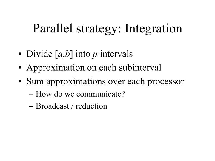 Parallel strategy: Integration