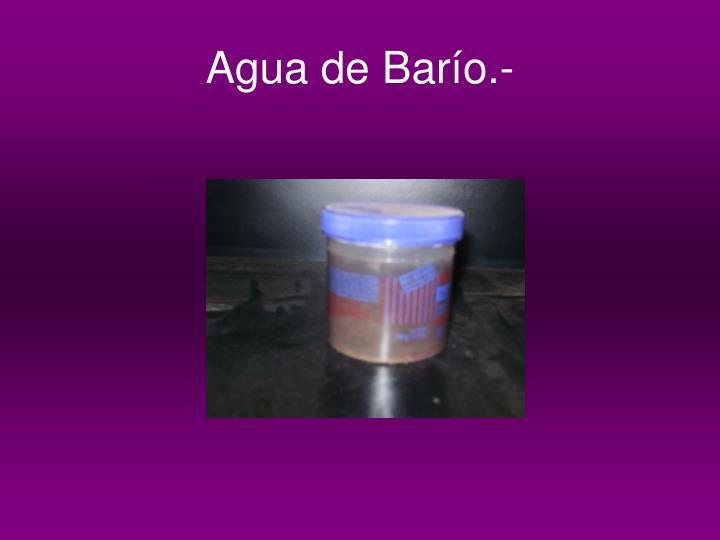 Agua de Barío.-