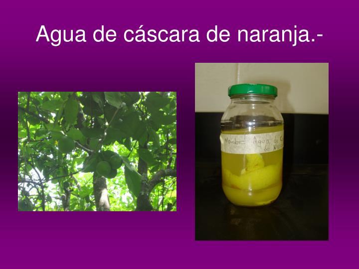 Agua de cáscara de naranja.-