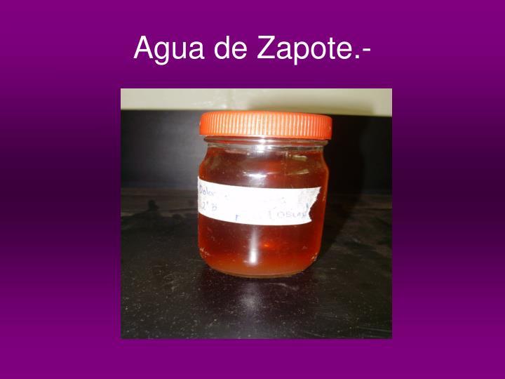 Agua de Zapote.-