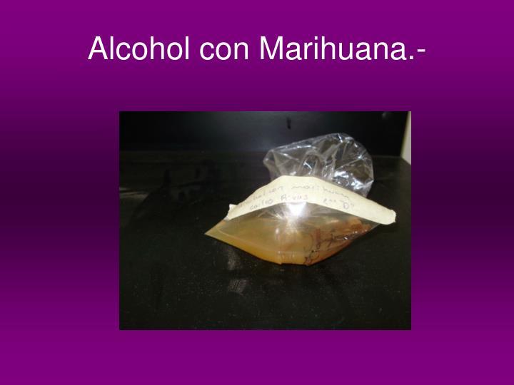 Alcohol con Marihuana.-