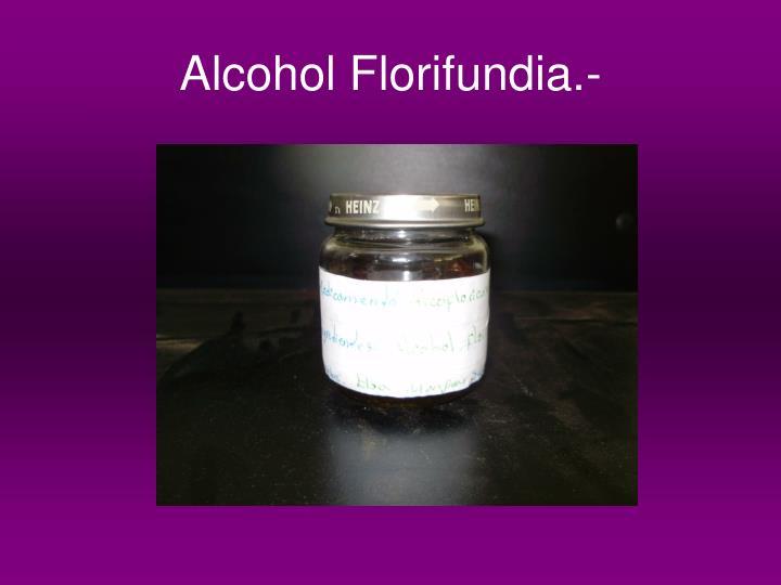 Alcohol Florifundia.-