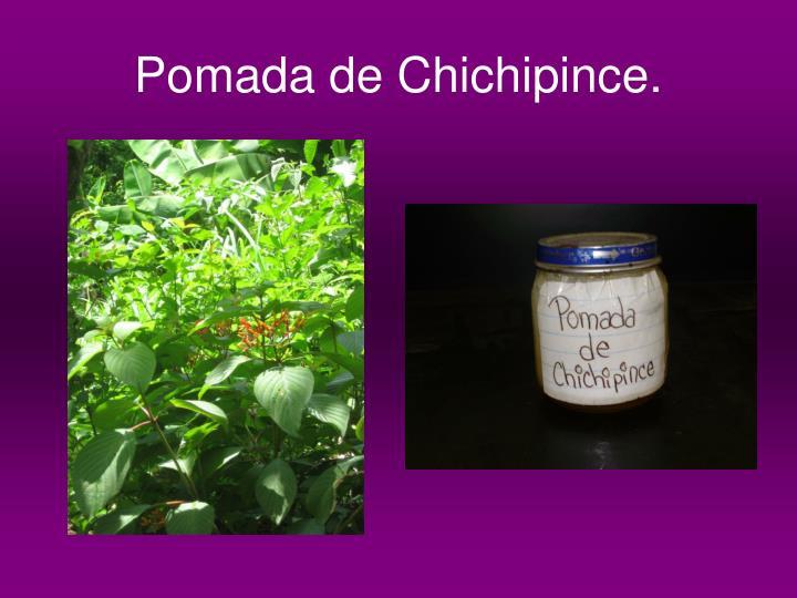 Pomada de Chichipince.