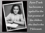 anne frank has become a symbol for the lost promise of the children who died in the holocaust