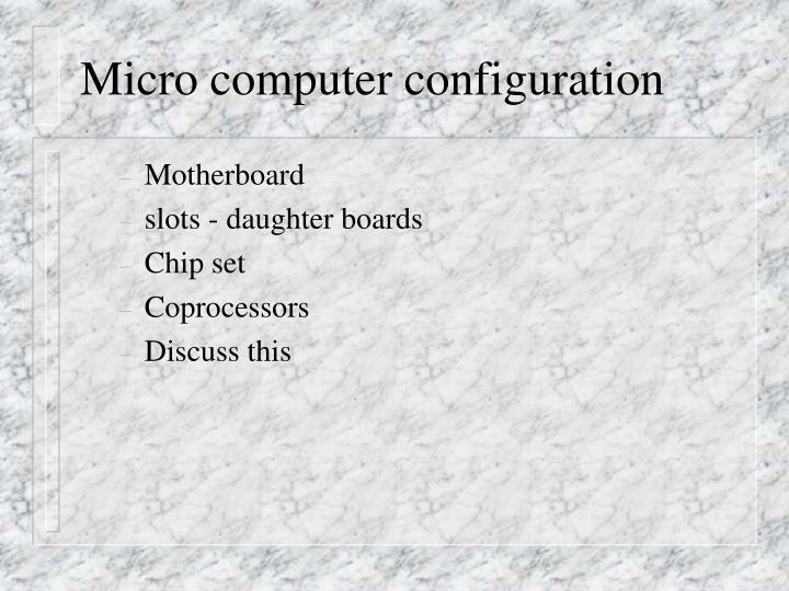 Micro computer configuration
