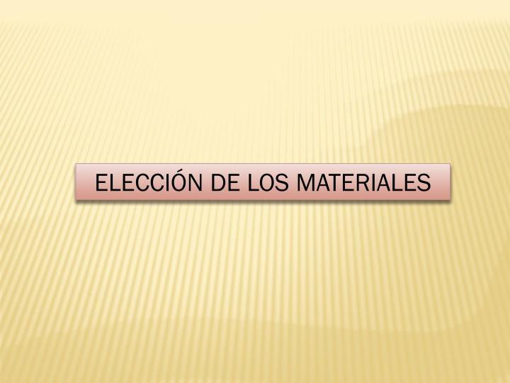ELECCIÓN DE LOS MATERIALES