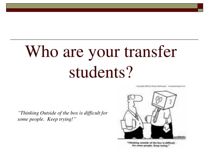 Who are your transfer students?