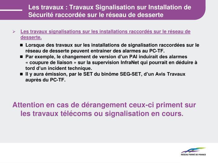 Les travaux : Travaux Signalisation sur Installation de Sécurité raccordée sur le réseau de desserte
