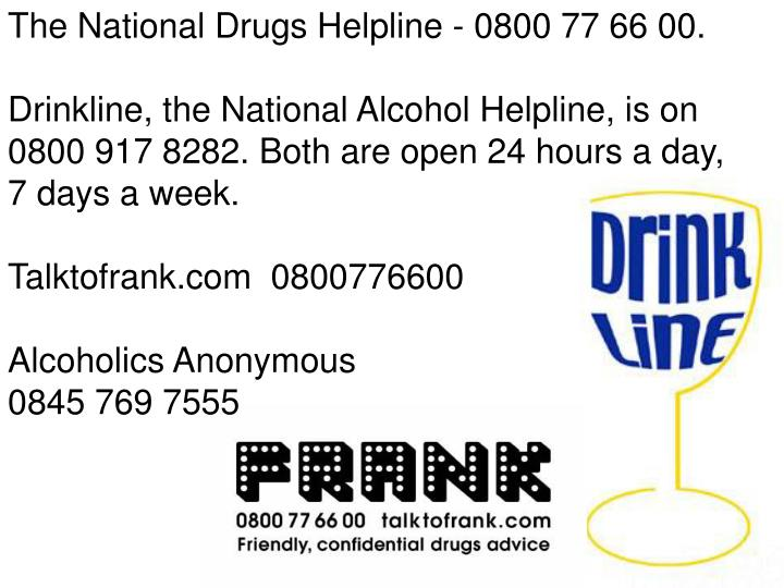 The National Drugs Helpline - 0800 77 66 00.