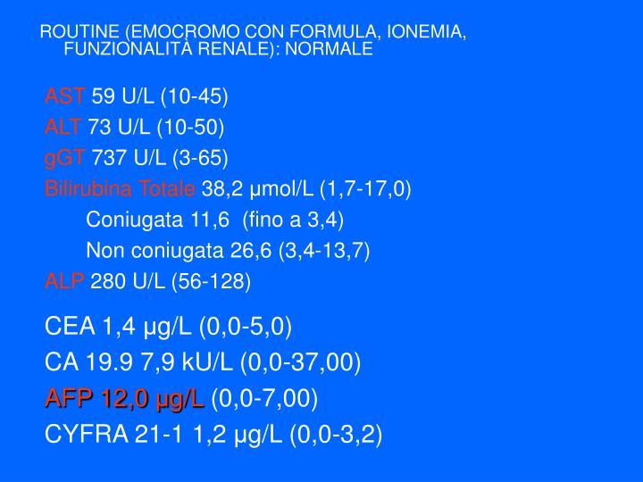 ROUTINE (EMOCROMO CON FORMULA, IONEMIA, FUNZIONALITÀ RENALE): NORMALE