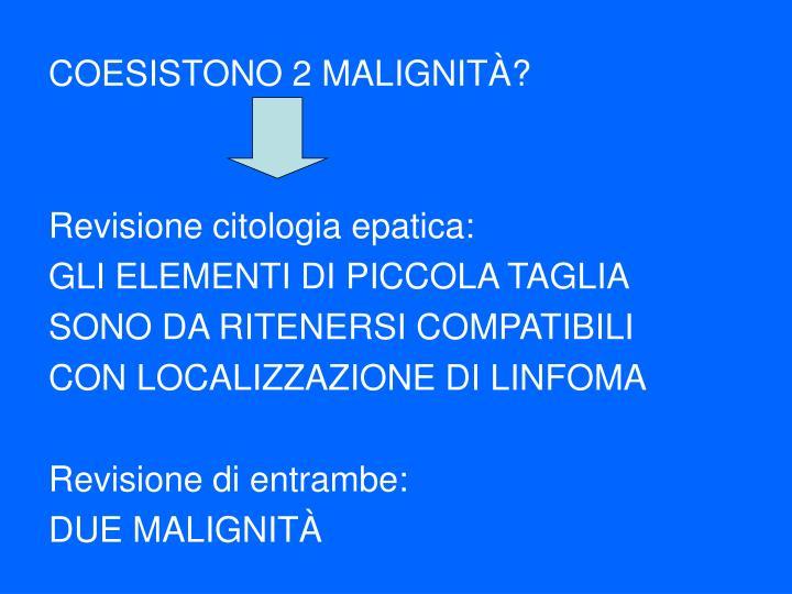 COESISTONO 2 MALIGNITÀ?