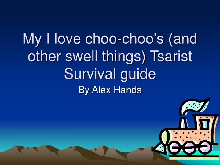 My i love choo choo s and other swell things tsarist survival guide