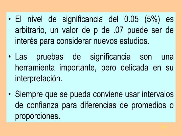 El nivel de significancia del 0.05 (5%) es arbitrario, un valor de p de .07 puede ser de interés para considerar nuevos estudios.