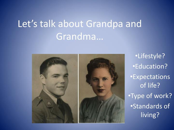 Let s talk about grandpa and grandma