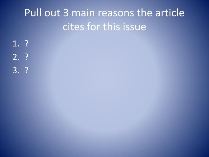 Pull out 3 main reasons the article cites for this issue