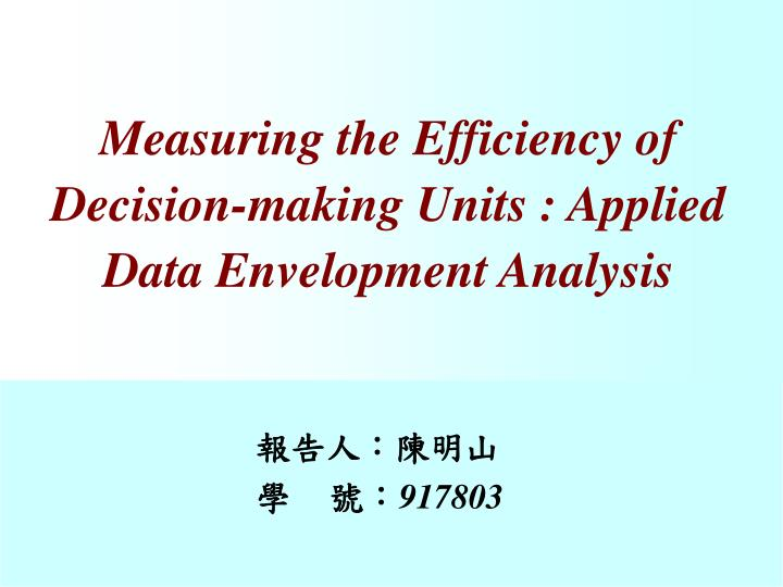 Measuring the Efficiency of Decision-making Units : Applied Data Envelopment Analysis