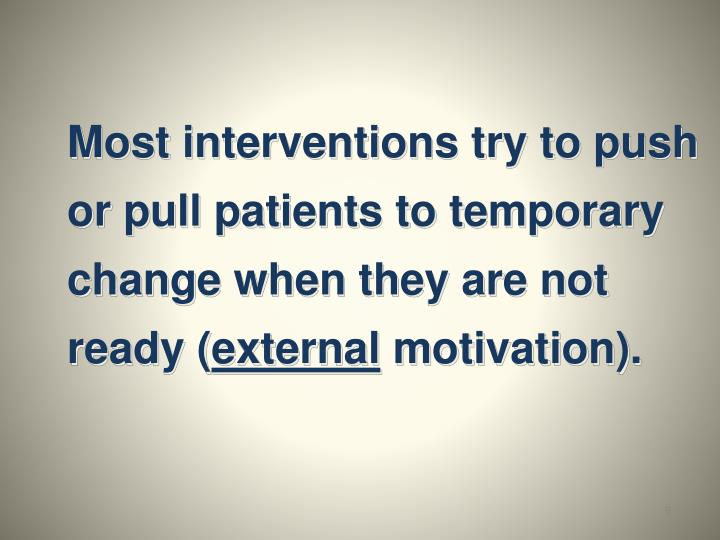 Most interventions try to push or pull patients to temporary change when they are not ready (