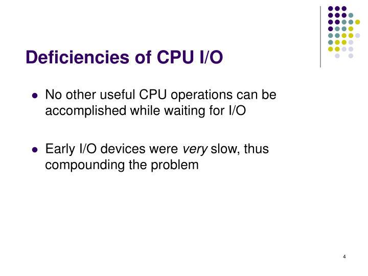 Deficiencies of CPU I/O