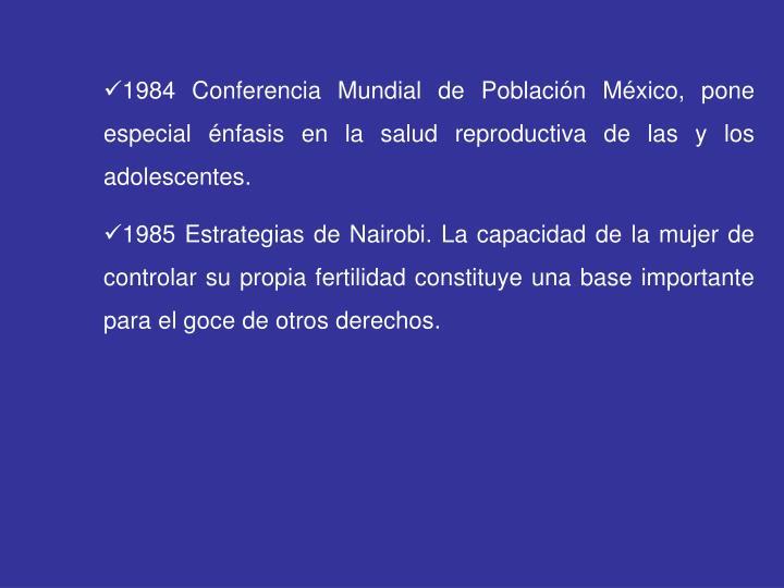 1984 Conferencia Mundial de Población México, pone especial énfasis en la salud reproductiva de las y los adolescentes.