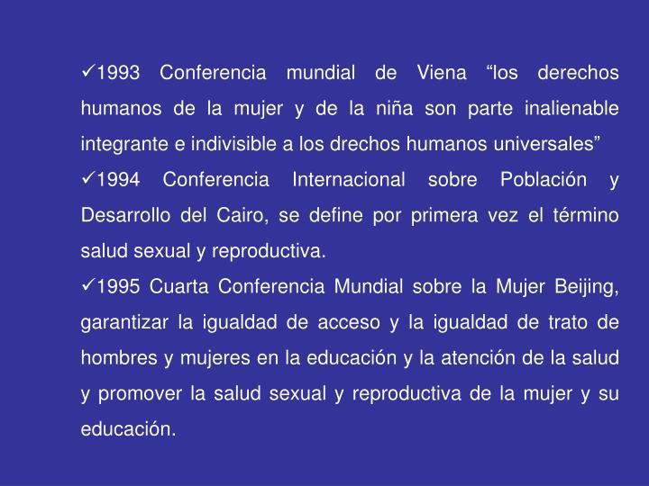 """1993 Conferencia mundial de Viena """"los derechos humanos de la mujer y de la niña son parte inalienable integrante e indivisible a los drechos humanos universales"""""""