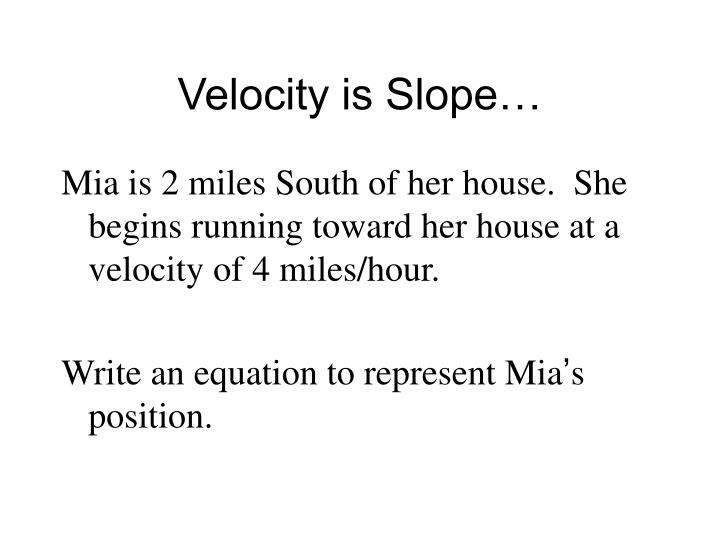Velocity is Slope…