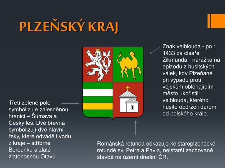 Znak velblouda - po r. 1433 za císaře Zikmunda - narážka na epizodu z husitských válek, kdy Plzeňané při výpadu proti vojskům obléhajícím město ukořistili velblouda, kterého husité obdrželi darem od polského krále.