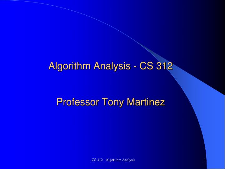 Algorithm analysis cs 312 professor tony martinez