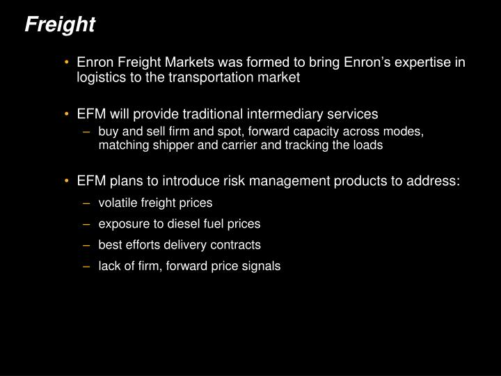 Enron Freight Markets was formed to bring Enron's expertise in logistics to the transportation market