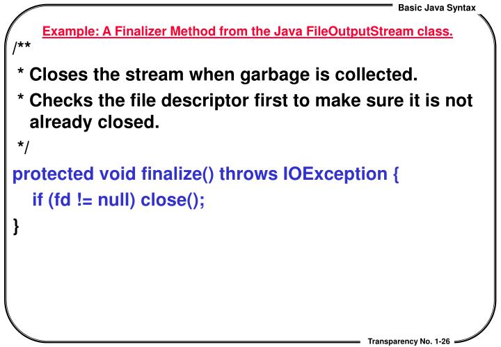 Example: A Finalizer Method from the Java FileOutputStream class.