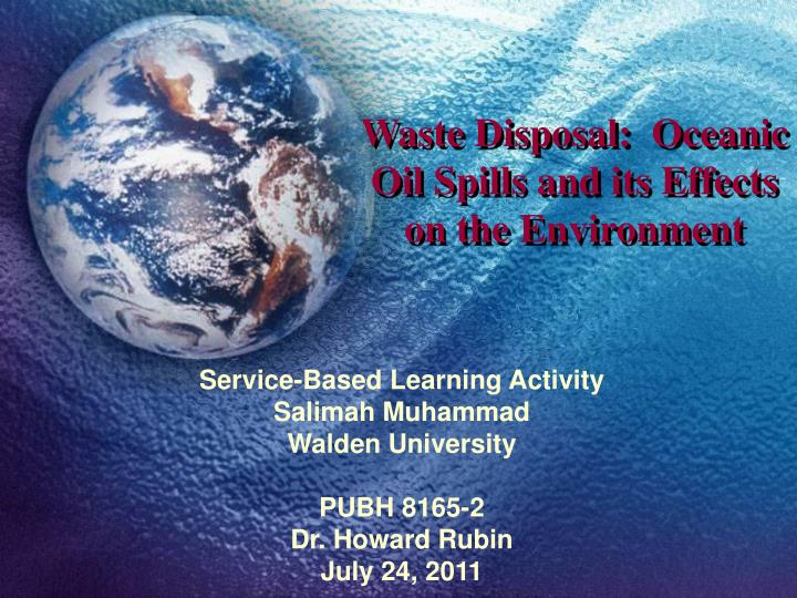 Waste disposal oceanic oil spills and its effects on the environment