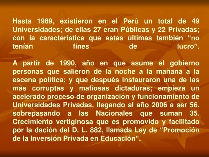 """Hasta 1989, existieron en el Perú un total de 49 Universidades; de ellas 27 eran Públicas y 22 Privadas; con la característica que estas últimas también """"no tenían fines de lucro""""."""