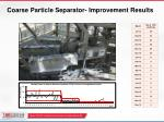 coarse particle separator improvement results