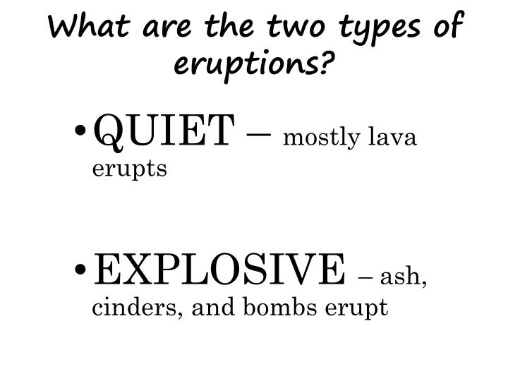 What are the two types of eruptions?