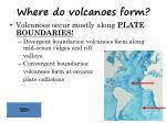 where do volcanoes form