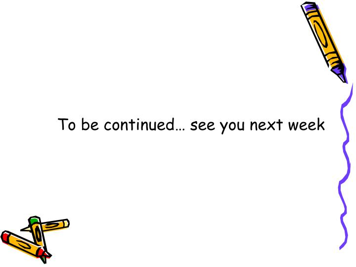 To be continued… see you next week