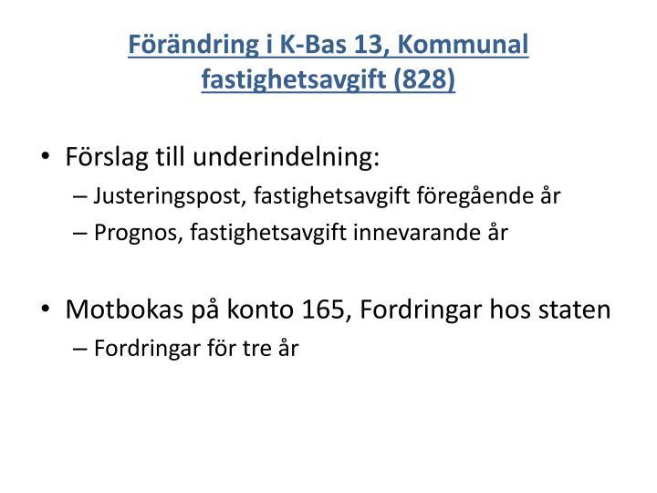 Förändring i K-Bas 13, Kommunal fastighetsavgift (828)