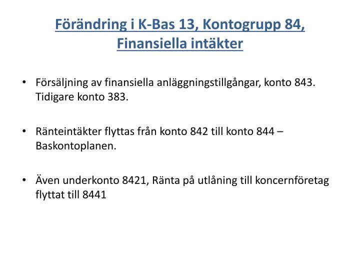 Förändring i K-Bas 13, Kontogrupp 84, Finansiella intäkter