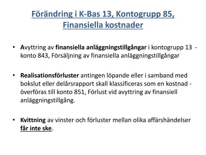 Förändring i K-Bas 13, Kontogrupp 85, Finansiella kostnader
