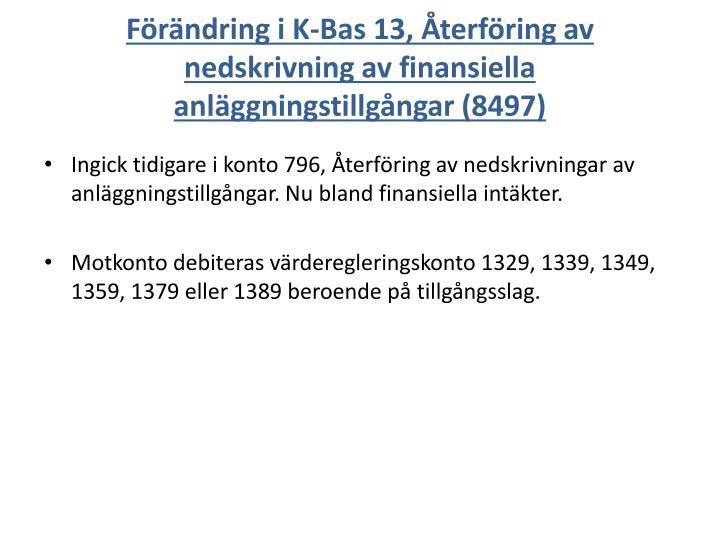 Förändring i K-Bas 13, Återföring av nedskrivning av finansiella anläggningstillgångar (8497)