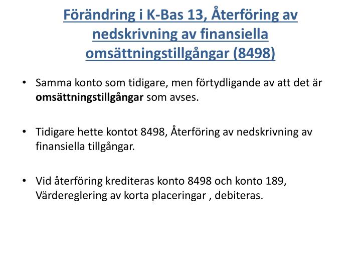 Förändring i K-Bas 13, Återföring av nedskrivning av finansiella omsättningstillgångar (8498)