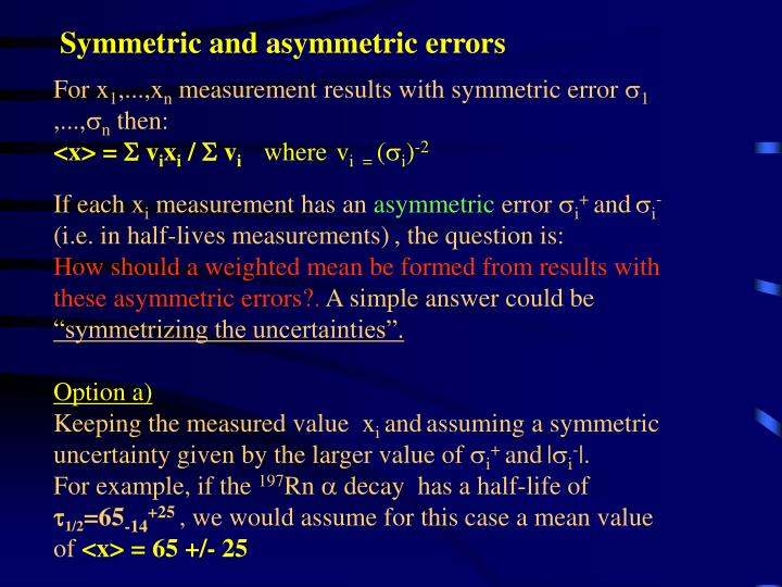 Symmetric and asymmetric errors