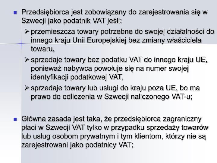 Przedsiębiorca jest zobowiązany do zarejestrowania się w Szwecji jako podatnik VAT jeśli: