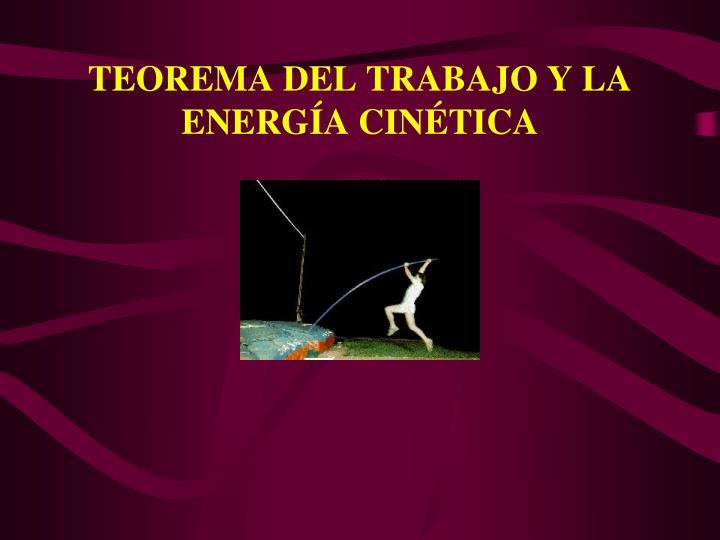 TEOREMA DEL TRABAJO Y LA ENERGA CINTICA