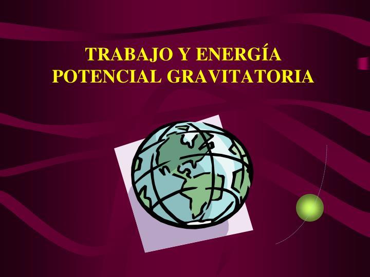 TRABAJO Y ENERGA POTENCIAL GRAVITATORIA