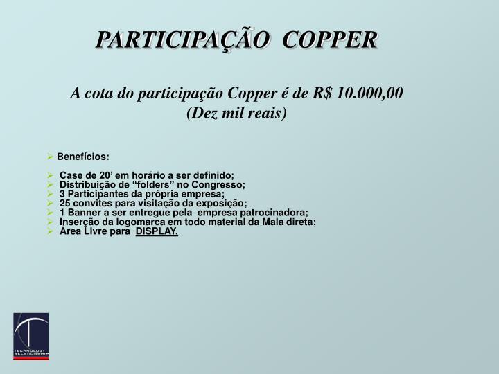 PARTICIPAÇÃO  COPPER